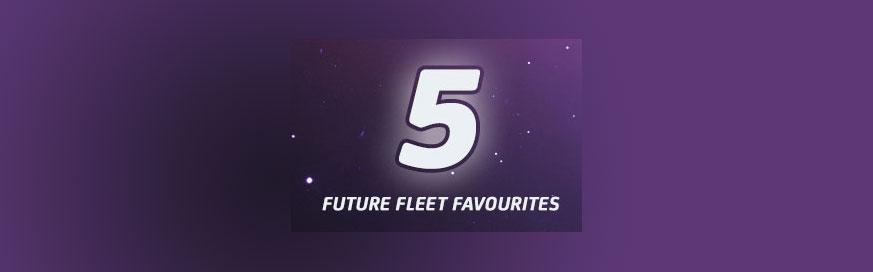 Five future fleet favourites