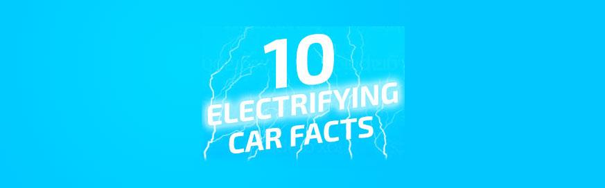 Ten electrifying car facts